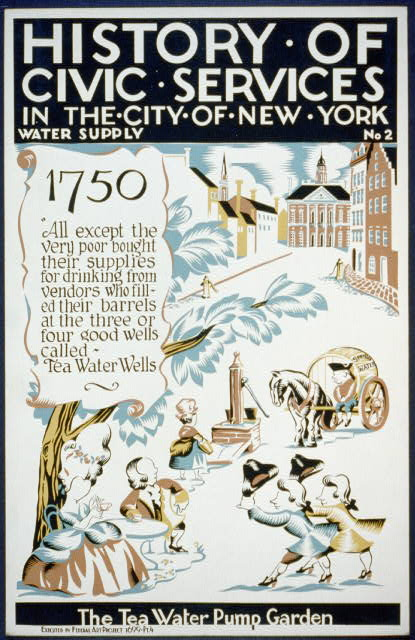"WPA poster. History of Civic Services in the City of NewYork. Water Supply. No 2. Below it says: 1750 ""All except the very poor bought their supplies for drinking from vendors who filled their barrels at the three or food good wells called."""