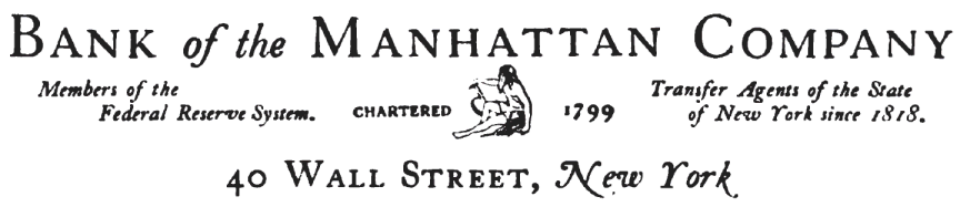 Bank of the Manhattan Company; members of the Federal Reserve System. Chartered 1799, Transfer Agents of the State of New York since 1818. 40 Wall Street, New York.